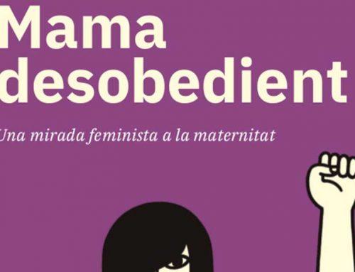'Mama desobedient. Una mirada feminista a la maternitat' es presenta aquest dissabte a Deltebre